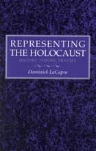 Representing the Holocaust ebook by Dominick  LaCapra