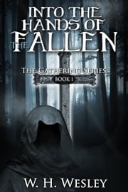 Into the hands of the Fallen: Book One in the The Gathering series. ebook by W.H. Wesley