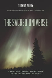 The Sacred Universe - Earth, Spirituality, and Religion in the Twenty-first Century ebook by Thomas Berry,Mary Evelyn Tucker