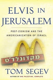 Elvis in Jerusalem - Post-Zionism and the Americanization of Israel ebook by Tom Segev