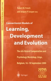 Connectionist Models of Learning, Development and Evolution - Proceedings of the Sixth Neural Computation and Psychology Workshop, Liège, Belgium, 16–18 September 2000 ebook by