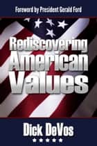 Rediscovering American Values: The Foundations of Our Freedom for the 21st Century ebook by Dick DeVos