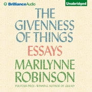 Givenness of Things, The - Essays audiobook by Marilynne Robinson