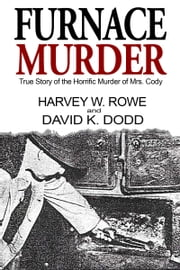 Furnace Murder: True Story of the Horrific Murder of Mrs. Cody ebook by David K. Dodd