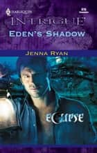 Eden's Shadow ebook by Jenna Ryan