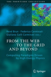 From the Web to the Grid and Beyond - Computing Paradigms Driven by High-Energy Physics ebook by
