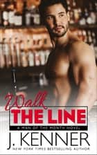 Walk The Line - Brent and Elena ebook by J. Kenner