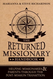 The Returned Missionary Handbook - Helping Missionaries and Parents through the Post-Mission Transition ebook by Marianna Richardson,Steve Richardson