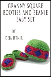 Granny Square Booties and Beanie Baby Gift Set ebook by Deja Jetmir