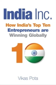 India Inc. - How India's Top Ten Entrepreneurs are Winning Globally ebook by Phyllis Gestrin
