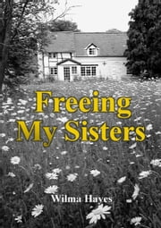 Freeing My Sisters ebook by Wilma Hayes