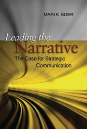 Leading the Narrative - The Case for Strategic Communication ebook by Mari K. Eder