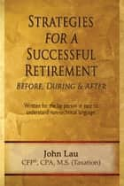 Strategies for a Successful Retirement: Before, During, & After ebook by John Lau