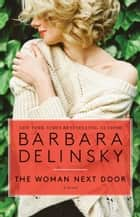 The Woman Next Door ebook by Barbara Delinsky