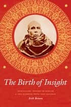 The Birth of Insight - Meditation, Modern Buddhism, and the Burmese Monk Ledi Sayadaw ebook by Erik Braun