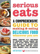 Serious Eats - A Comprehensive Guide to Making and Eating Delicious Food Wherever You Are ebook by Ed Levine