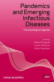 Pandemics and Emerging Infectious Diseases - The Sociological Agenda ebook by Robert Dingwall,Lily M. Hoffman,Karen Staniland