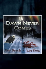 Dawn Never Comes ebook by Ronald C. Beach/Lee W. Pitts