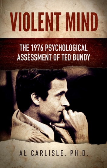 Violent Mind - The 1976 Psychological Assessment of Ted Bundy ebook by Dr. Al Carlisle