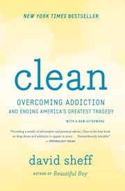 Clean - Overcoming Addiction and Ending America's Greatest Tragedy ebook by David Sheff