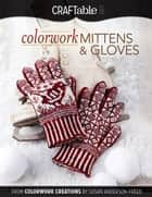 Colorwork Mittens & Gloves - From Colorwork Creations by Susan Anderson-Freed ebook by Susan Anderson-Freed