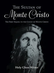 The Sultan of Monte Cristo: First Sequel to The Count of Monte Cristo ebook by Holy Ghost Writer