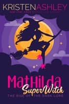Mathilda, Superwitch Rise of the Dark Lord ebook by Kristen Ashley