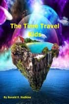 The Time Travel Kids ebook by Ronald E. Hudkins