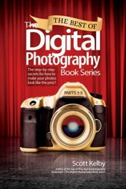 The Best of The Digital Photography Book Series: The step-by-step secrets for how to make your photos look like the pros'! ebook by Kelby, Scott