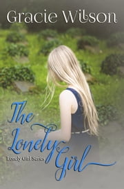 The Lonely Girl - Lonely Girl, #1 ebook by Gracie Wilson