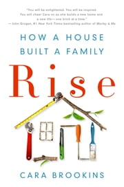Rise: How a House Built a Family ebook by Cara Brookins
