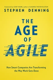 The Age of Agile - How Smart Companies Are Transforming the Way Work Gets Done ebook by Stephen Denning