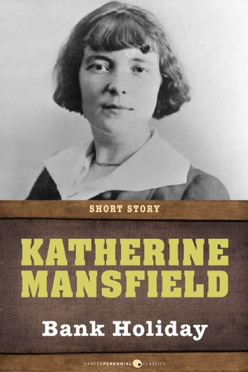 Bank Holiday - Short Story ebook by Katherine Mansfield