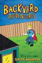 Backyard Adventures ebook by Nasser Abuhamda, Nasser Abuhamda