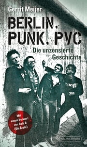 Berlin, Punk, PVC - Die unzensierte Geschichte ebook by Kobo.Web.Store.Products.Fields.ContributorFieldViewModel
