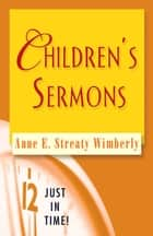 Just in Time! Children's Sermons ebook by Anne E. Streaty Wimberly