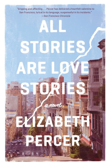 All Stories Are Love Stories - A Novel ebook by Elizabeth Percer