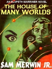 The House Of Many Worlds - An Eslpeth Marriner Novel ebook by Sam Merwin Jr.