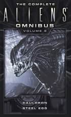 The Complete Aliens Omnibus: Volume Six (Cauldron, Steel Egg) ebook by John Shirley, Diane Carey