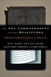 The Ten Commandments and the Beatitudes - Biblical Studies and Ethics for Real Life ebook by Yiu Sing Lúcás Chan,Daniel J. Harrington,James F. Keenan, SJ