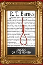 Suicide of the Month ebook by R. T. Barnes