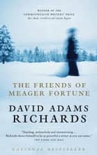 The Friends of Meager Fortune ebook by David Adams Richards