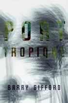 Port Tropique ebook by Barry Gifford