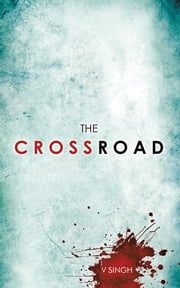 The Crossroad ebook by V Singh