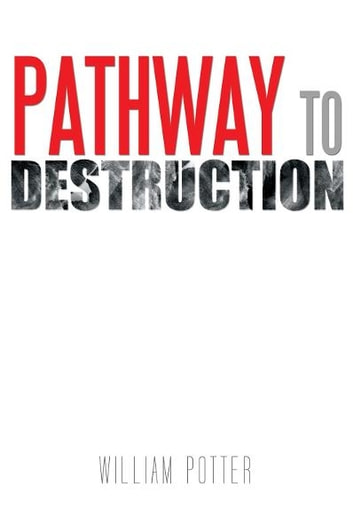 PATHWAY TO DESTRUCTION ebook by William Potter