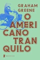 O americano tranquilo eBook by Graham Greene