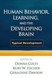 Human Behavior, Learning, and the Developing Brain - Typical Development ebook by Donna Coch, EdD,Geraldine Dawson, PhD,Kurt W. Fischer, PhD