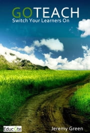 Go Teach: Switch Your Learners On ebook by Jeremy Green