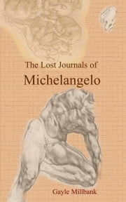 The Lost Journals of Michelangelo: Volume II ebook by Gayle Millbank