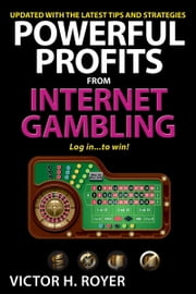 Powerful Profits From Internet Gambling ebook by Victor H. Royer